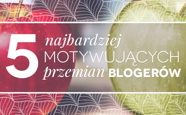 5 najbardziej motywujących przemian blogerów!