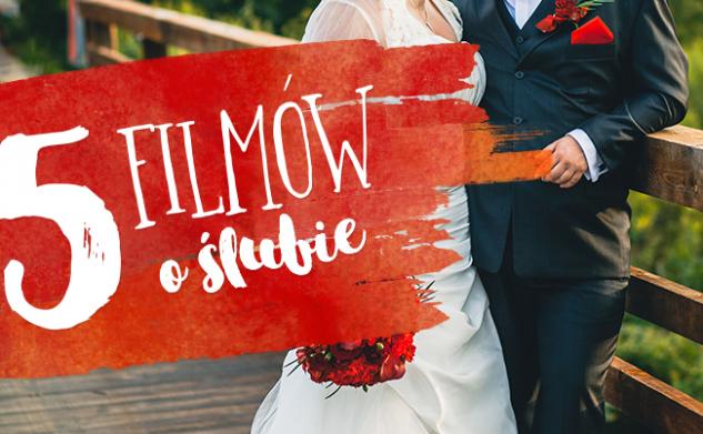 5 filmów o ślubie