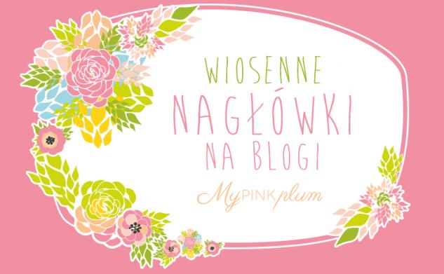[Dodatki na bloga] Wiosenne nagłówki
