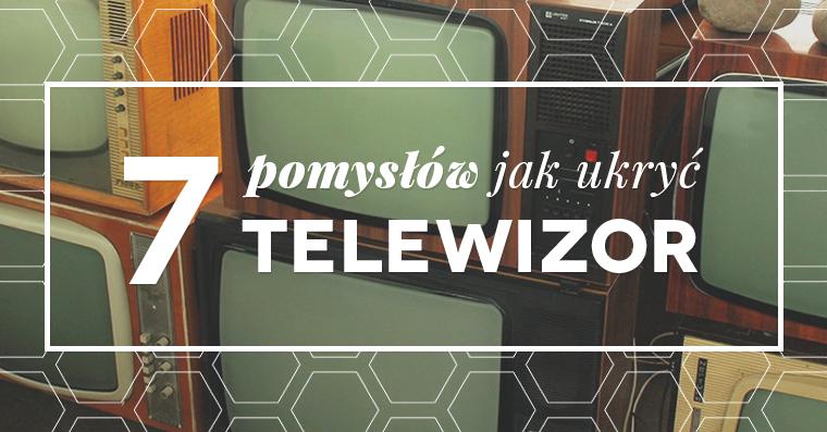 7 pomysłów jak ukryć telewizor