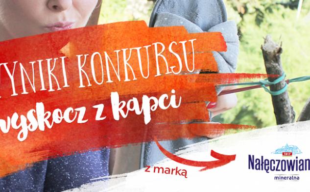 Wyniki konkursu Wyskocz z kapci z Nałęczowianką!